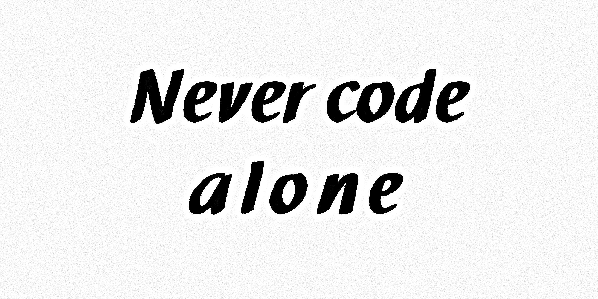 »Never code alone.«